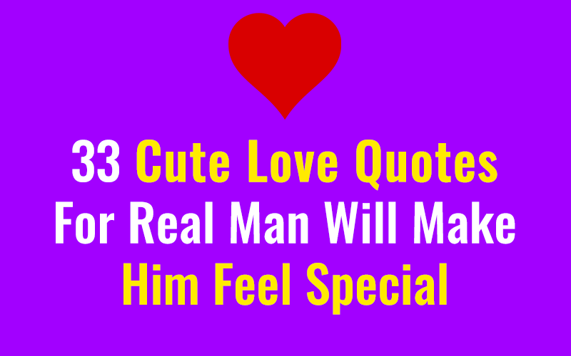 33 Cute Love Quotes For Real Man Will Make Him Feel Special